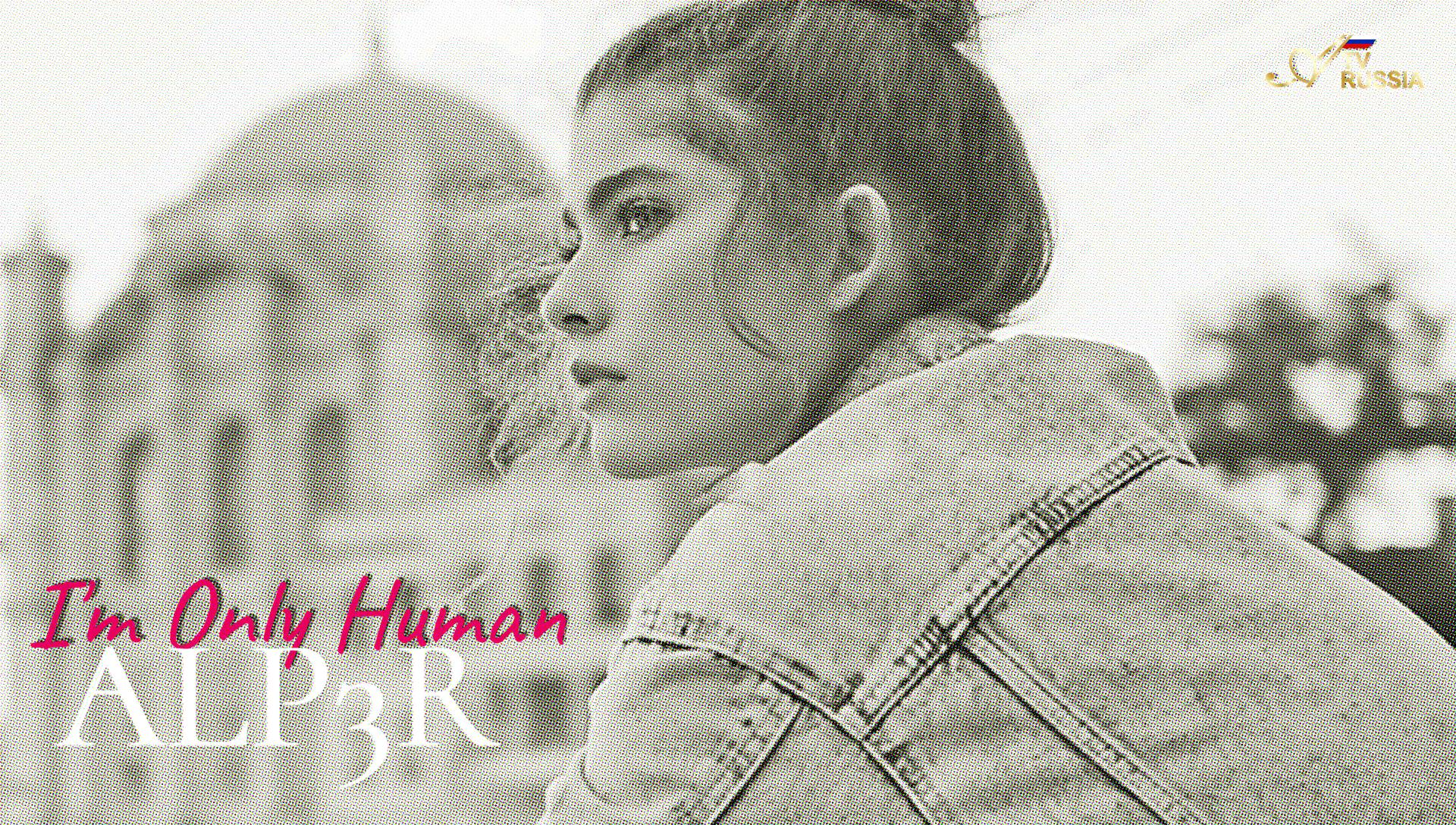 ALP3R - I'm Only Human